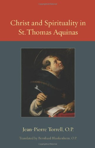 Christ and Spirituality in St. Thomas Aquinas (Thomistic Ressourcement)