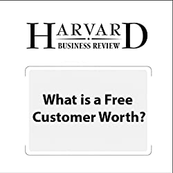 What Is a Free Customer Worth? (Harvard Business Review)