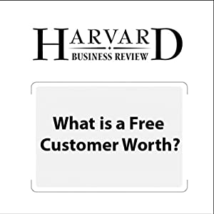 What Is a Free Customer Worth? (Harvard Business Review) Periodical