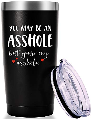 You May Be an Asshole But You're My Asshole Mug.Funny Naughty Gag Valentine's Day Gifts.Anniversary,Birthday,Christmas Gifts for Men,Husband,Fiance,Boyfriend Tumbler(20oz Black) (Fiance For Your Christmas Gifts)