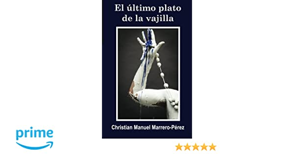 El ultimo plato de la vajilla (Spanish Edition): Christian Manuel Marrero-Pérez: 9781523337057: Amazon.com: Books