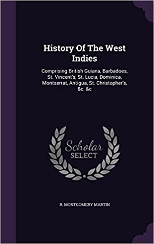 Download online History Of The West Indies: Comprising British Guiana, Barbadoes, St. Vincent's, St. Lucia, Dominica, Montserrat, Antigua, St. Christopher's, &c. &c PDF, azw (Kindle), ePub, doc, mobi