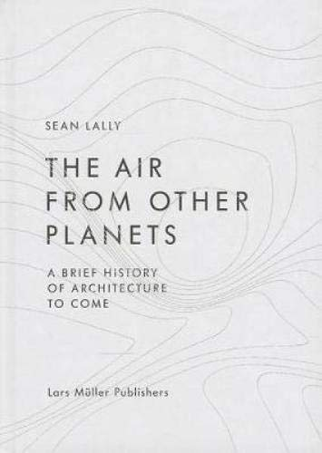 - The Air from Other Planets: A Brief History of Architecture to Come