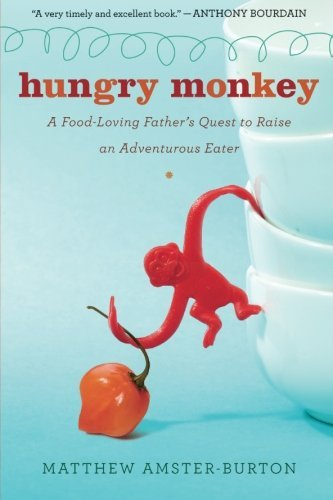 Hungry Monkey: A Food-Loving Father's Quest to Raise an Adventurous Eater (A Fathers Quest compare prices)
