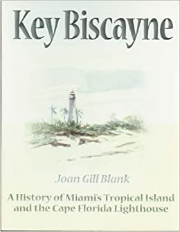 Key Biscayne: A History of Miami's Tropical Island and the Cape Florida Lighthouse (Florida's History Through Its Places) by Joan Gill Blank (1996-06-01)