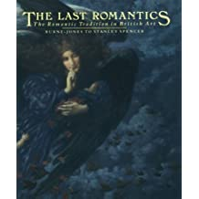 The Last Romantics: The Romantic Tradition in British Art: Burne-Jones to Stanley Spencer (1989-12-03)