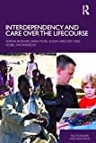 Interdependency and Care over the Lifecourse (Relationships and Resources), Sophia Bowlby, Linda McKie, Susan Gregory, Isobel Macpherson, 0415434661