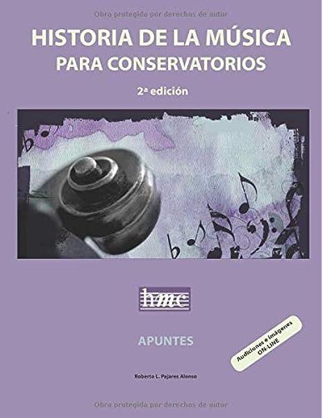 Historia de la música para conservatorios. Apuntes: 2ª edición: Amazon.es: Pajares Alonso, Roberto L.: Libros