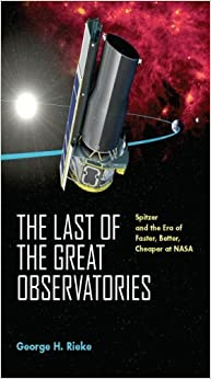 Book The Last of the Great Observatories: Spitzer and the Era of Faster, Better, Cheaper at NASA by George H. Rieke (2006-05-11)
