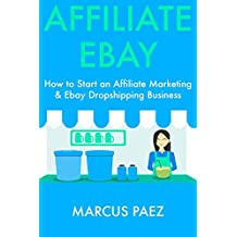 Affiliate Ebay:  How to Start an Affiliate Marketing &  Ebay Dropshipping Business