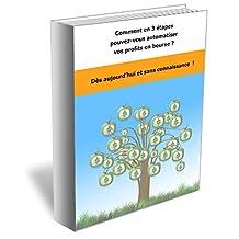 Comment automatiser vos profits en bourse en 3 étapes ?: Faire des profits sans aucune intervention de votre part, en toute sérénité et facilement (French Edition)