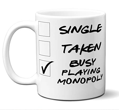 Funny Gift For Board Game Monopoly Lover. Single, Taken, Busy Playing Monopoly - Coffee Mug, Tea Mug, Cup. Present Him Her Men Women Christmas Birthday Father's Day Mother's Day Hannukah. -
