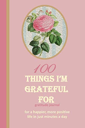 "100 Things I'm Grateful For Gratitude Journal: An Exercise in Happy; For a Happier, More Positive Life in Just Minutes a Day! – 150 pages; 6""x9"" lined ... notebook; Paperback; Pink with Rose Medallion"