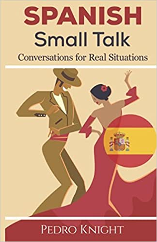 Spanish Small Talk: Conversations for Real Situations - (Bilingual) - for beginner and intermediate students Cover Art
