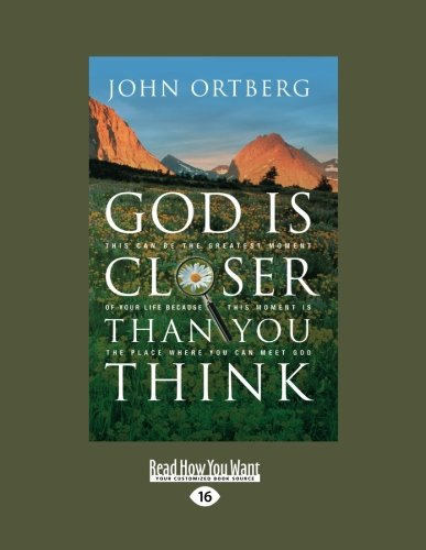 Download God Is Closer Than You Think: This can be the Greatest Moment of Your Life because This Moment is the Place Where You can Meet God ebook