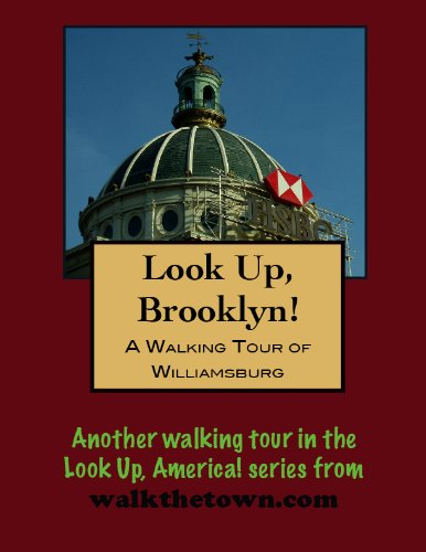 A Walking Tour of Brooklyn – Williamsburg (Look Up, America!)