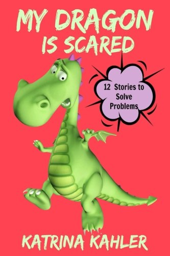 Download My Dragon Is Scared: 12 Rhyming Stories to Help With Toddler Fears: Perfect for Early Readers or to Read With Your Child at Bedtime pdf