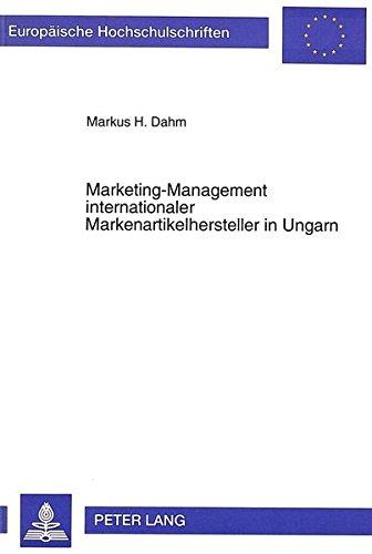 Marketing-Management internationaler Markenartikelhersteller in Ungarn: Entscheidungen und strategische Konzepte für Verbrauchsgüter unter besonderer ... Universitaires Européennes) (German Edition)