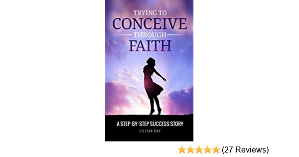 Trying to Conceive Through Faith: A Step-by-Step Success Story (TTCTF Book  1)