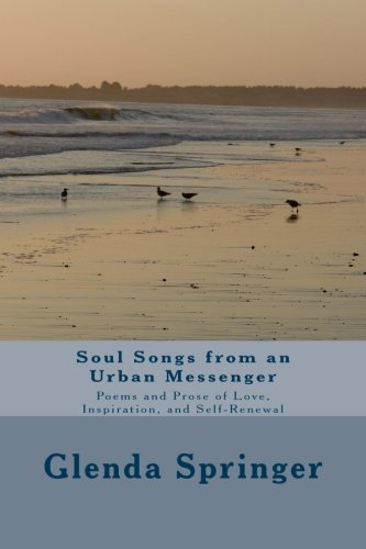 Download Soul Songs from an Urban Messenger: Poems and Prose of Love, Inspiration and Self-Renewal (Volume 1) ebook