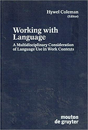 Working with Language: A Multidisciplinary Consideration of Language Use in Work Contexts