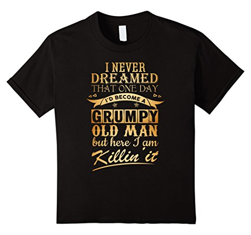 unisex-child-i-never-dreamed-that-one-day-id-become-a-grumpy-old-man-but-6-black
