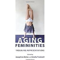 Aging Femininities: Troubling Representations