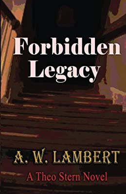 Forbidden Legacy: A Theo Stern Novel