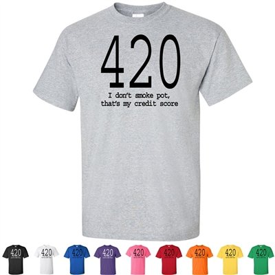 420-I-Dont-Smoke-Pot-Thats-My-Credit-Score-Graphic-T-Shirts