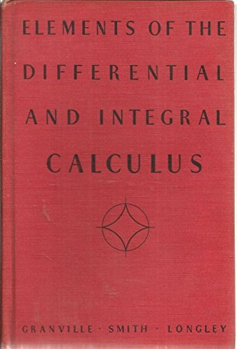 Elements of the differential and integral calculus (Mathematical texts for colleges, ed.by P.F. Smith)