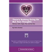 There's Nothing Going On But Your Thoughts - Book 2: Reconcile With Guilt, Anger, Fear and The Past