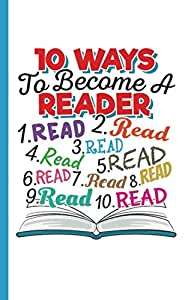 """Ten Ways to Become a Reader Journal - Love to Read Notebook: DIY Writing Diary Planner Note Book - 100 Lined Pages + 8 Blank (54 Sheets), Small 5x8"""" (Reading Gift Ideas Vol 2)"""