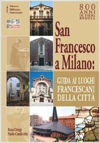 Cartina Milano 800.San Francesco A Milano Guida Ai Luoghi Francescani Della Citta Con Cartina 9788879621625 Amazon Com Books