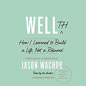 Wellth: How I Learned to Build a Life, Not a Résumé Audiobook by Jason Wachob Narrated by Jason Wachob