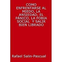 COMO ENFRENTARSE AL MIEDO, LA ANSIEDAD, EL PANICO, LA FOBIA Y SALIR BIEN LIBRADO. (Spanish Edition)