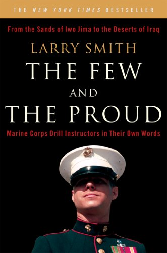 The Few and the Proud: Marine Corps Drill Instructors in Their Own Words cover