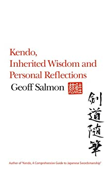 Kendo, Inherited Wisdom and Personal Reflections by [Salmon, Geoff]