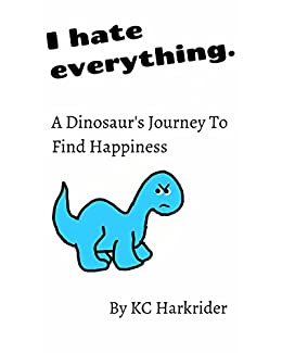 I Hate Everything A Dinosaur 39 S Journey To Find Happiness