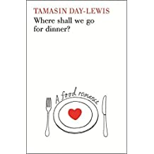 Where Shall We Go For Dinner?: A Food Romance by Day-Lewis Tamasin (2007-11-08) Hardcover