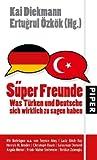 Süper Freunde: Was Türken und Deutsche sich wirklich zu sagen haben