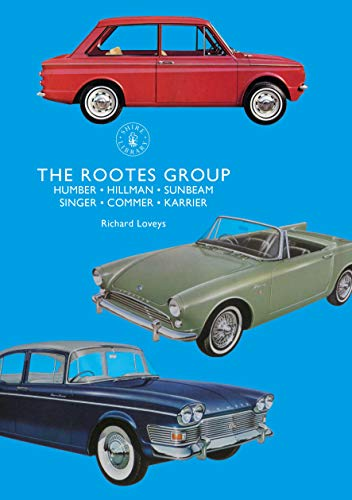 The Rootes Group: Humber, Hillman, Sunbeam, Singer, Commer, Karrier (Shire Library) por Richard Loveys