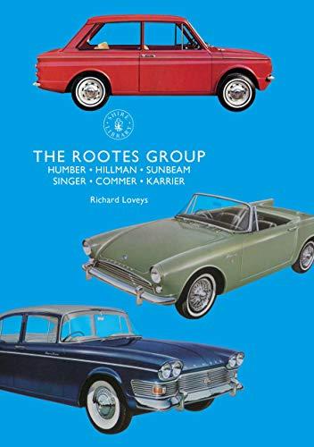 The Rootes Group: Humber, Hillman, Sunbeam, Singer, Commer, Karrier (Shire Library) por Richard Loveys