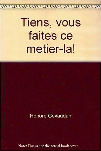 Livres Tiens, vous faites ce metier-la! pdf