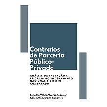 CONTRATOS DE PARCERIA PÚBLICO-PRIVADA: ANÁLISE DA INOVAÇÃO E EFICÁCIA NO ORDENAMENTO NACIONAL E DIREITO COMPARADO (Portuguese Edition)