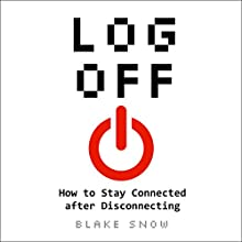 Log Off: How to Stay Connected After Disconnecting Audiobook by Blake Snow Narrated by Scott Fletcher