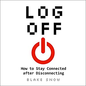 Log Off: How to Stay Connected After Disconnecting Hörbuch