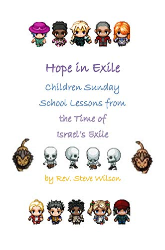 Hope in Exile: Children Sunday School Lessons from the Time of Israel's Exile by [Wilson, Rev. Stephen R.]