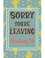Sorry You're Leaving: Notebook - Funny Leaving Gift For Friend Moving House Or Coworker With New Job. Perfect Gag Gift For Retirement Party.