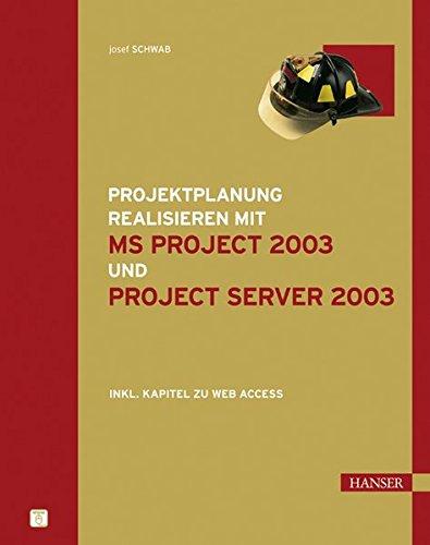Projektplanung realisieren mit MS Project 2003 und Project Server 2003