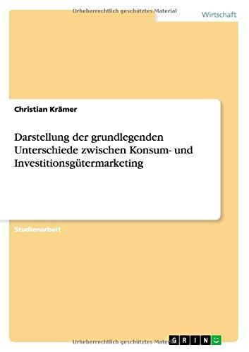 Download Darstellung der grundlegenden Unterschiede zwischen Konsum- und Investitionsgütermarketing (German Edition) pdf